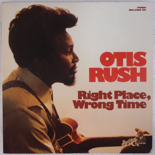 OTIS RUSH: Right Place, Wrong Time BULLFROG '76 Chicago Blues Vinyl LP NEAR MINT