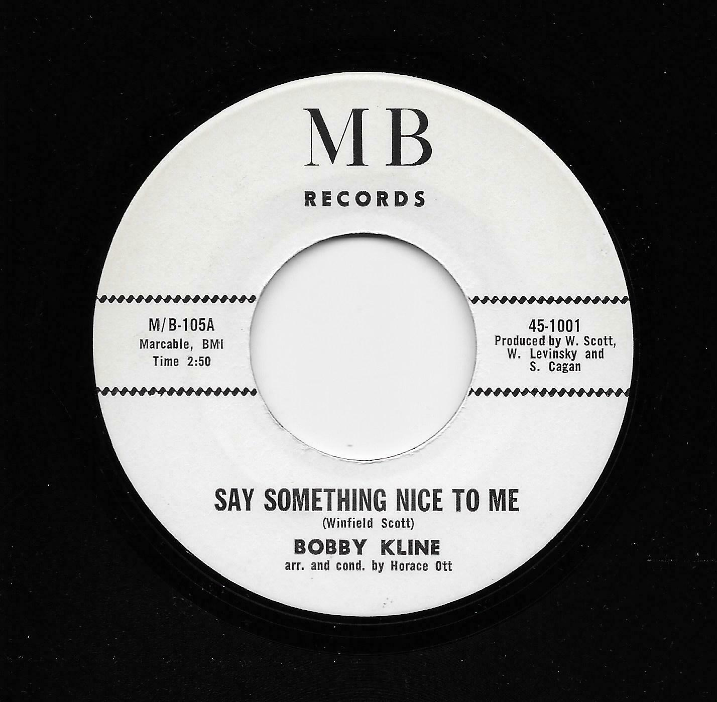 Bobby Kline - Say Something Nice To Me / Taking Care Of Business, Orig (45) 1001